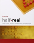Jesper Juul, Half-Real: Video Games between Real Rules and Fictional Worlds